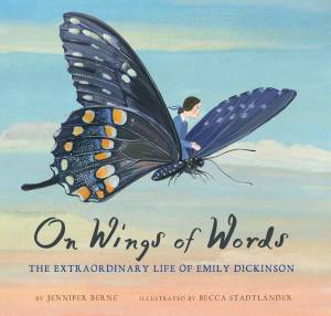 On Wings of Words - The Extraordinary Life of Emily Dickinson