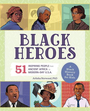 Black Heroes: A Black History Book for Kids: 51 Inspiring People from Ancient Africa to Modern-Day USA